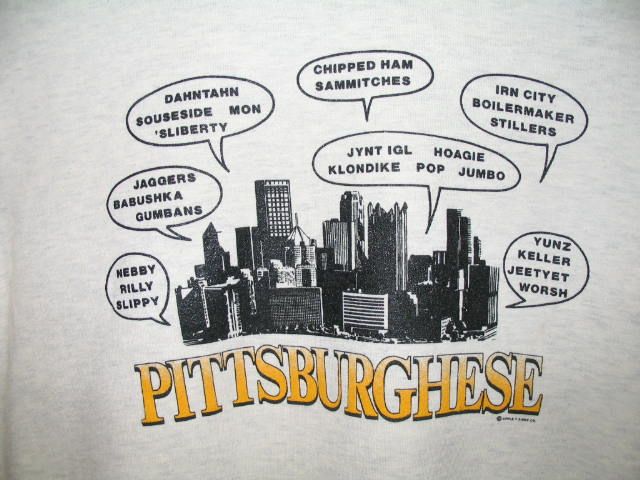 A Pittsburghese sweatshirt.
